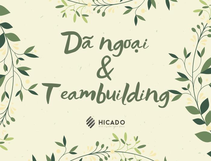 Dã ngoại và teambuilding - Hicado